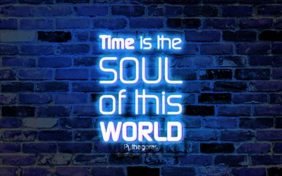 Time is the soul of this world, 4k, blue brick wall, Pythagoras Quotes, popular quotes, neon text, inspiration, Pythagoras, quotes about time