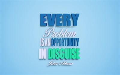 Every problem is an opportunity in disguise, John Adams quotes, popular quotes, quotes about problems, 3d art, blue background