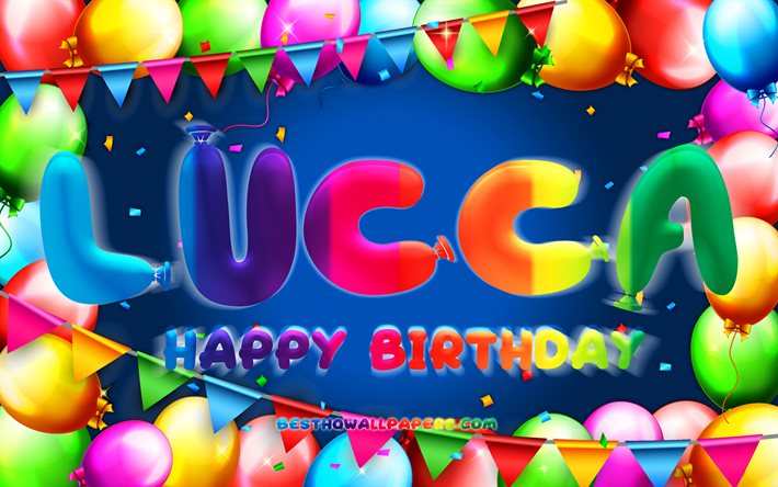 Happy Birthday Lucca, 4k, colorful balloon frame, Lucca name, blue background, Lucca Happy Birthday, Lucca Birthday, popular american male names, Birthday concept, Lucca