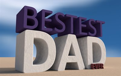 Fathers Day, 3D letters, creative, Bestest Dad Ever, Best Father