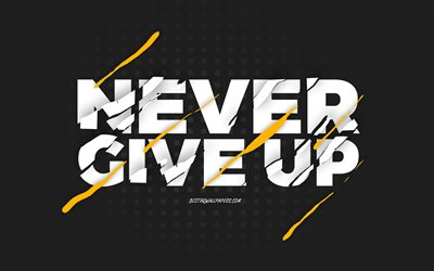 Never Give Up, black background, creative art, Never Give Up concepts, motivation quotes, inspiration