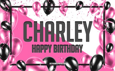 Happy Birthday Charley, Birthday Balloons Background, Charley, wallpapers with names, Charley Happy Birthday, Pink Balloons Birthday Background, greeting card, Charley Birthday
