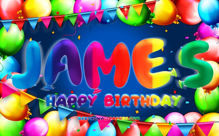 Happy Birthday James, 4k, colorful balloon frame, James name, blue background, James Happy Birthday, James Birthday, popular dutch male names, Birthday concept, James