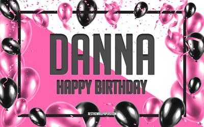 Happy Birthday Danna, Birthday Balloons Background, Danna, wallpapers with names, Danna Happy Birthday, Pink Balloons Birthday Background, greeting card, Danna Birthday