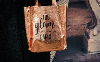 Too glam to give a damn, quotes about glamor, quotes about fashion, quote on a bag