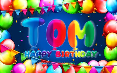 Happy Birthday Tom, 4k, colorful balloon frame, Tom name, blue background, Tom Happy Birthday, Tom Birthday, popular dutch male names, Birthday concept, Tom
