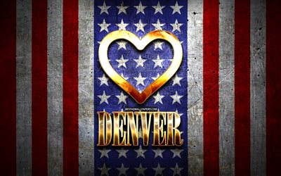 I Love Denver, american cities, golden inscription, USA, golden heart, american flag, Denver, favorite cities, Love Denver