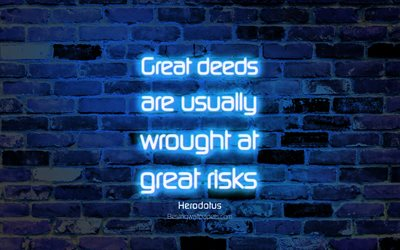 Great deeds are usually wrought at great risks, 4k, blue brick wall, Herodotus Quotes, neon text, inspiration, Herodotus, quotes about risks