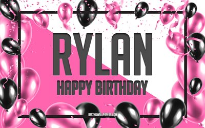 Happy Birthday Rylan, Birthday Balloons Background, Rylan, wallpapers with names, Rylan Happy Birthday, Pink Balloons Birthday Background, greeting card, Rylan Birthday