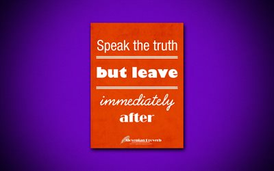 Speak the truth but leave immediately after, 4k, business quotes, Slovenian Proverb, motivation, inspiration