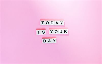 Today Is Your Day, 4k, pink background, motivation quote, inspiration