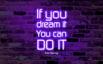 If you dream it You can do it, 4k, violet brick wall, Walt Disney Quotes, neon text, inspiration, Walt Disney, quotes about dreams