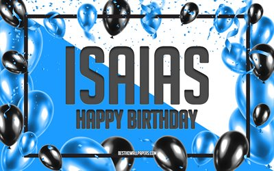 Happy Birthday Isaias, Birthday Balloons Background, Isaias, wallpapers with names, Isaias Happy Birthday, Blue Balloons Birthday Background, greeting card, Isaias Birthday