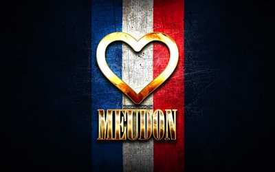 I Love Meudon, french cities, golden inscription, France, golden heart, Meudon with flag, Meudon, favorite cities, Love Meudon
