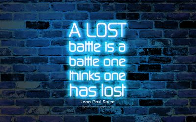 A lost battle is a battle one thinks one has lost, 4k, blue brick wall, Jean-Paul Sartre Quotes, neon text, inspiration, Jean-Paul Sartre, quotes about battle