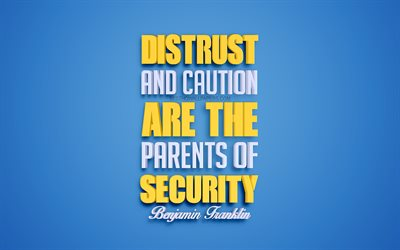 Distrust and caution are the parents of security, Benjamin Franklin quotes, 4k, quotes about safety, 3d art, blue background, popular quotes
