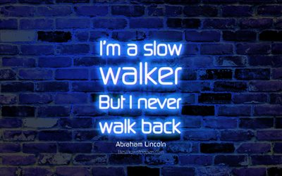 I am a slow walker But I never walk back, 4k, blue brick wall, Abraham Lincoln Quotes, neon text, inspiration, Abraham Lincoln, business quotes, motivation