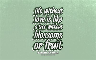 4k, Life without love is like a tree without blossoms or fruit, typography, quotes about life, Khalil Gibran, popular quotes, green retro background, inspiration
