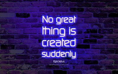 No great thing is created suddenly, 4k, blue brick wall, Epictetus Quotes, neon text, inspiration, Epictetus, quotes about life