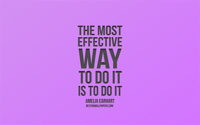 The most effective way to do it is to do it, Motivation, Amelia Earhart Quotes, Purple Background, Popular Quotes