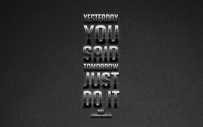 Yesterday you said tomorrow Just do it, Nike, motivation quotes, creative art, popular quotes, Just do it