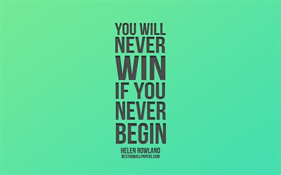 You will never win if you never begin, Helen Rowland quotes, motivation, green gradient background, popular quotes, business quotes