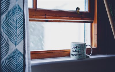 Make today awesome, cup on the window, mood quotes, motivation quotes, inspiration