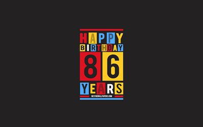 Happy 86 Years Birthday, Birthday Flat Background, 86th Happy Birthday, Creative Flat Art, 86 Years Birthday, Happy 86th Birthday, Colorful Abstraction, Happy Birthday Background