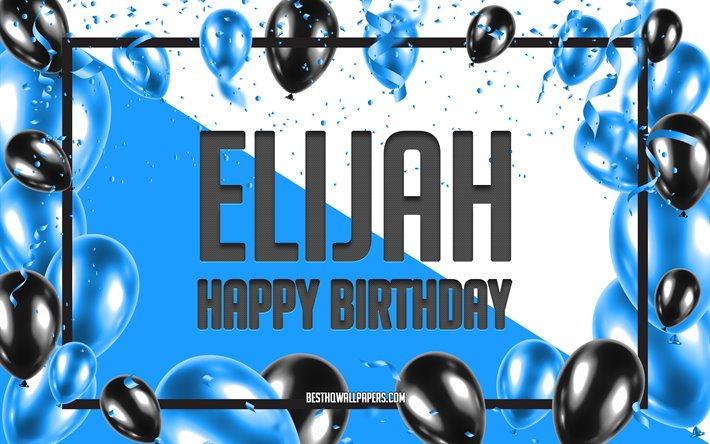 Happy Birthday Elijah, Birthday Balloons Background, Elijah, wallpapers with names, Blue Balloons Birthday Background, greeting card, Elijah Birthday