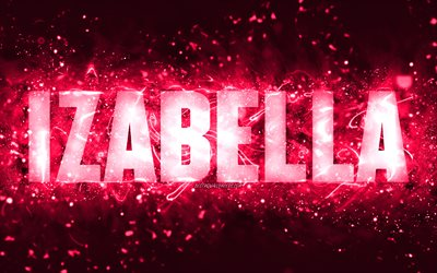Happy Birthday Izabella, 4k, pink neon lights, Izabella name, creative, Izabella Happy Birthday, Izabella Birthday, popular american female names, picture with Izabella name, Izabella