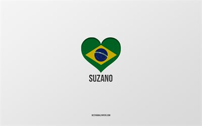 I Love Suzano, Brazilian cities, gray background, Suzano, Brazil, Brazilian flag heart, favorite cities, Love Suzano